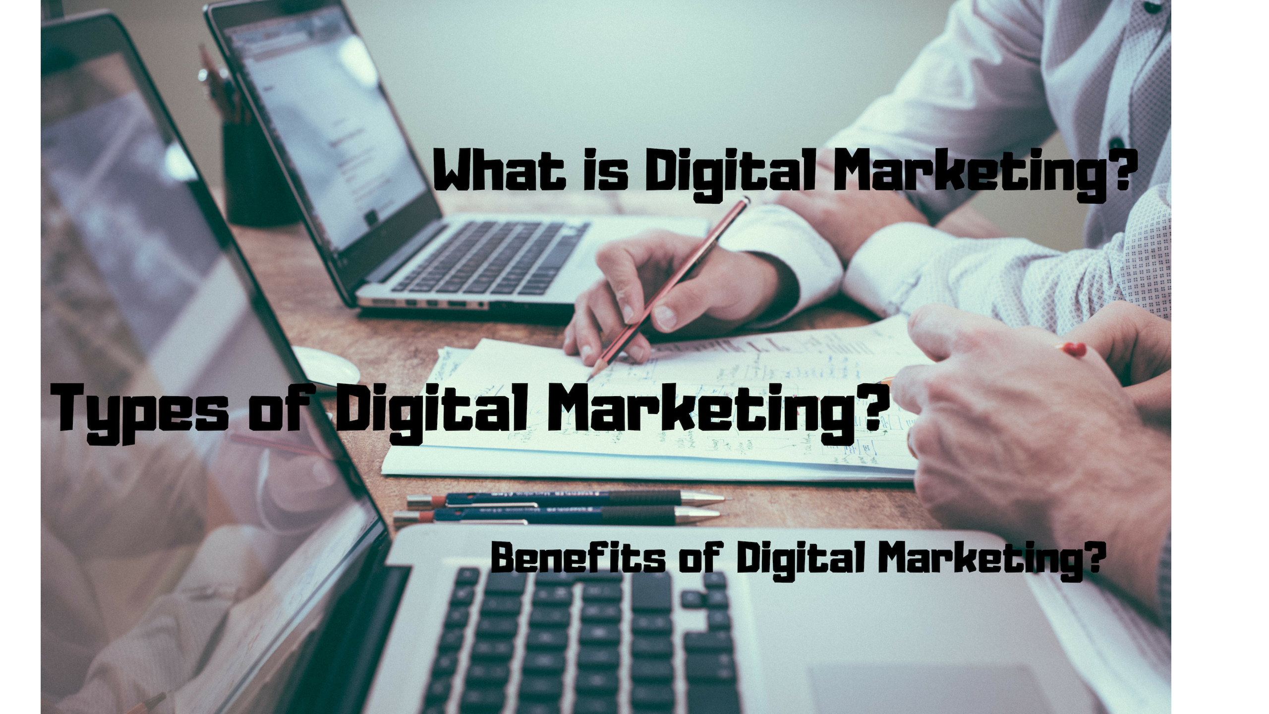 What is Digital Marketing ? (Advantages and Types)